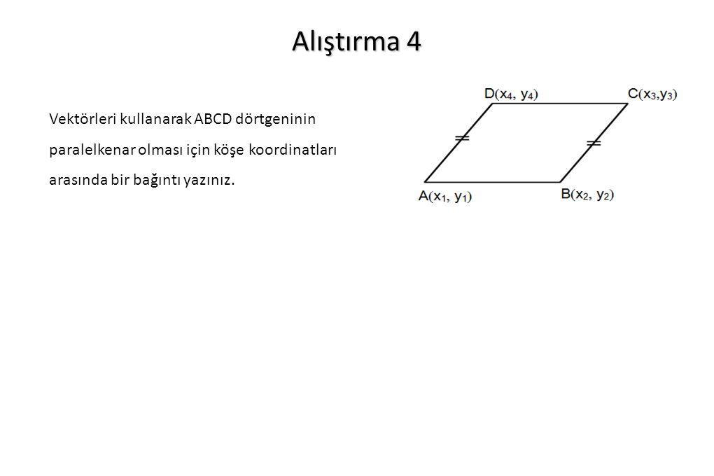Alıştırma 4 Vektörleri kullanarak ABCD dörtgeninin paralelkenar olması için köşe koordinatları arasında bir bağıntı yazınız.