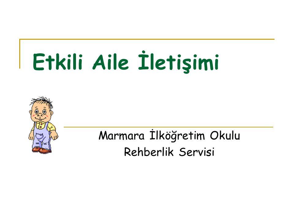 Etkili Aile İletişimi Marmara İlköğretim Okulu Rehberlik Servisi