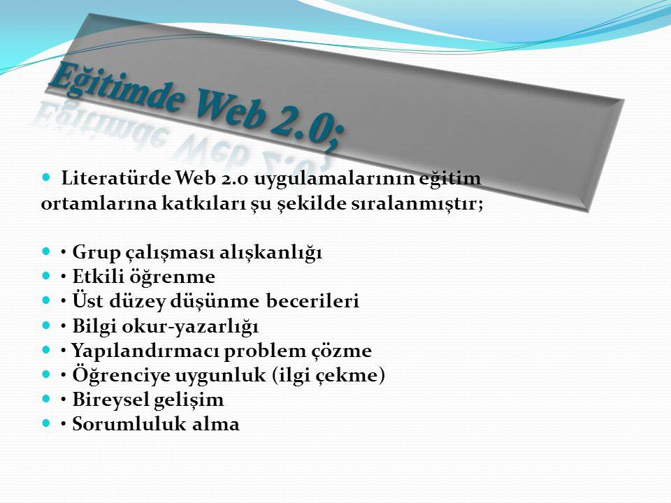 Literatürde Web 2.0 uygulamalarının eğitim ortamlarına katkıları şu şekilde sıralanmıştır; Grup çalışması alışkanlığı Etkili öğrenme Üst düzey düşünme becerileri Bilgi okur-yazarlığı Yapılandırmacı problem çözme Öğrenciye uygunluk (ilgi çekme) Bireysel gelişim Sorumluluk alma