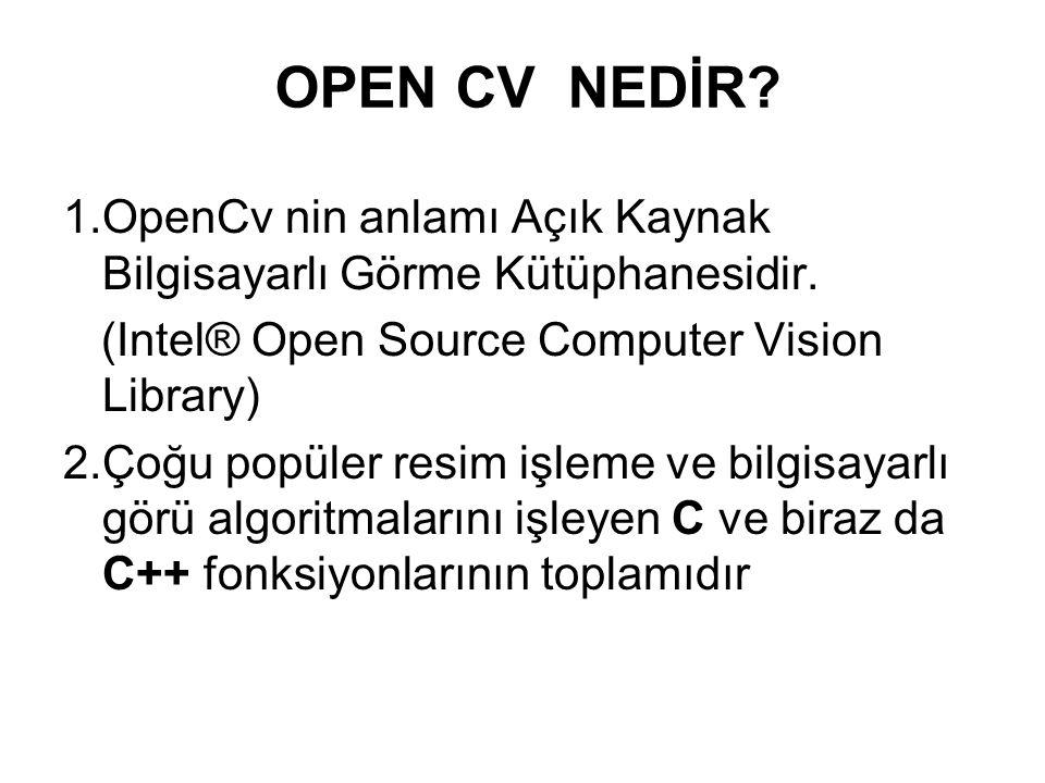 OPEN CV NEDİR? 1.OpenCv nin anlamı Açık Kaynak Bilgisayarlı Görme Kütüphanesidir. (Intel® Open Source Computer Vision Library) 2.Çoğu popüler resim iş