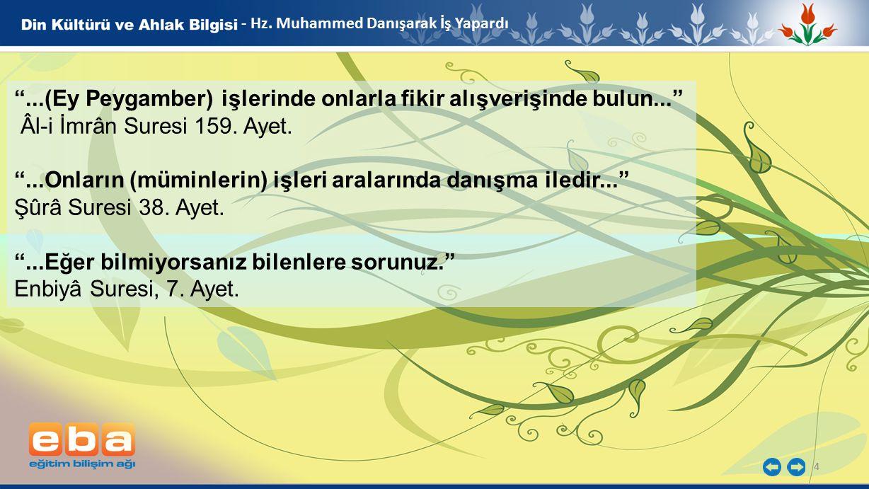 """4 - Hz. Muhammed Danışarak İş Yapardı """"...(Ey Peygamber) işlerinde onlarla fikir alışverişinde bulun..."""" Âl-i İmrân Suresi 159. Ayet. """"...Onların (müm"""
