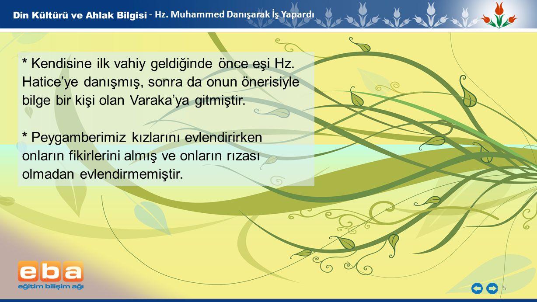 5 - Hz. Muhammed Danışarak İş Yapardı * Kendisine ilk vahiy geldiğinde önce eşi Hz. Hatice'ye danışmış, sonra da onun önerisiyle bilge bir kişi olan V