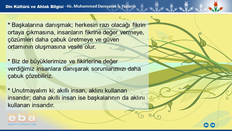 7 - Hz. Muhammed Danışarak İş Yapardı * Başkalarına danışmak; herkesin razı olacağı fikrin ortaya çıkmasına, insanların fikrine değer vermeye, çözümle