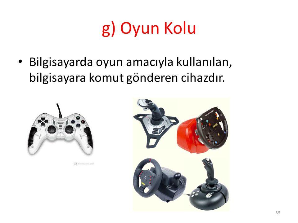 g) Oyun Kolu Bilgisayarda oyun amacıyla kullanılan, bilgisayara komut gönderen cihazdır. 33