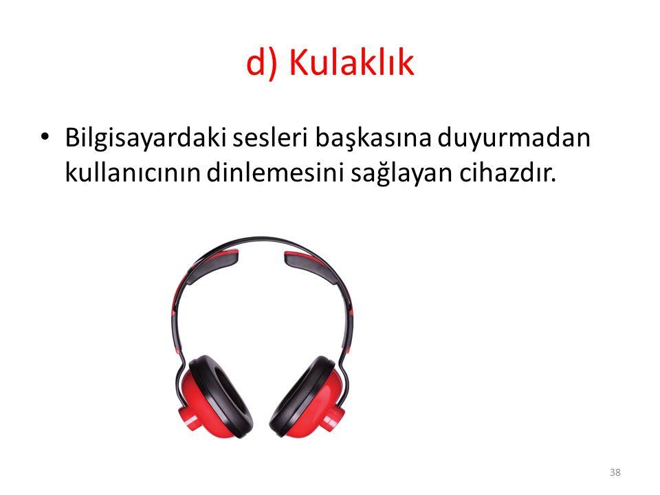 d) Kulaklık Bilgisayardaki sesleri başkasına duyurmadan kullanıcının dinlemesini sağlayan cihazdır. 38