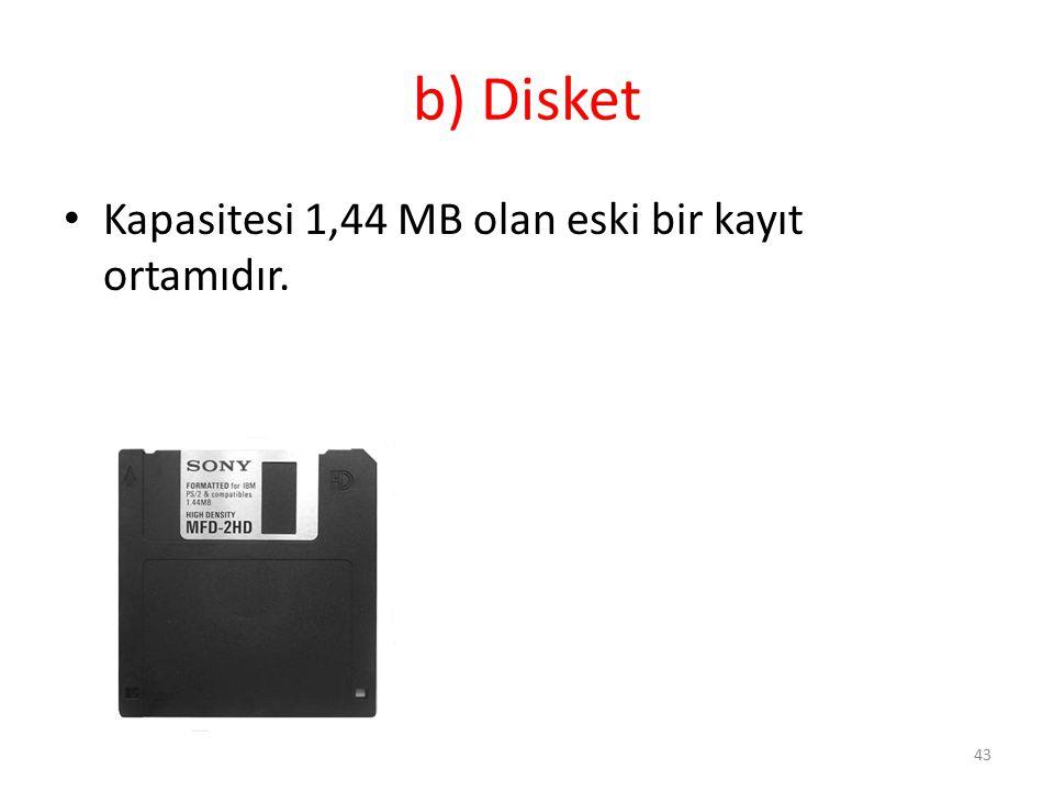 b) Disket Kapasitesi 1,44 MB olan eski bir kayıt ortamıdır. 43