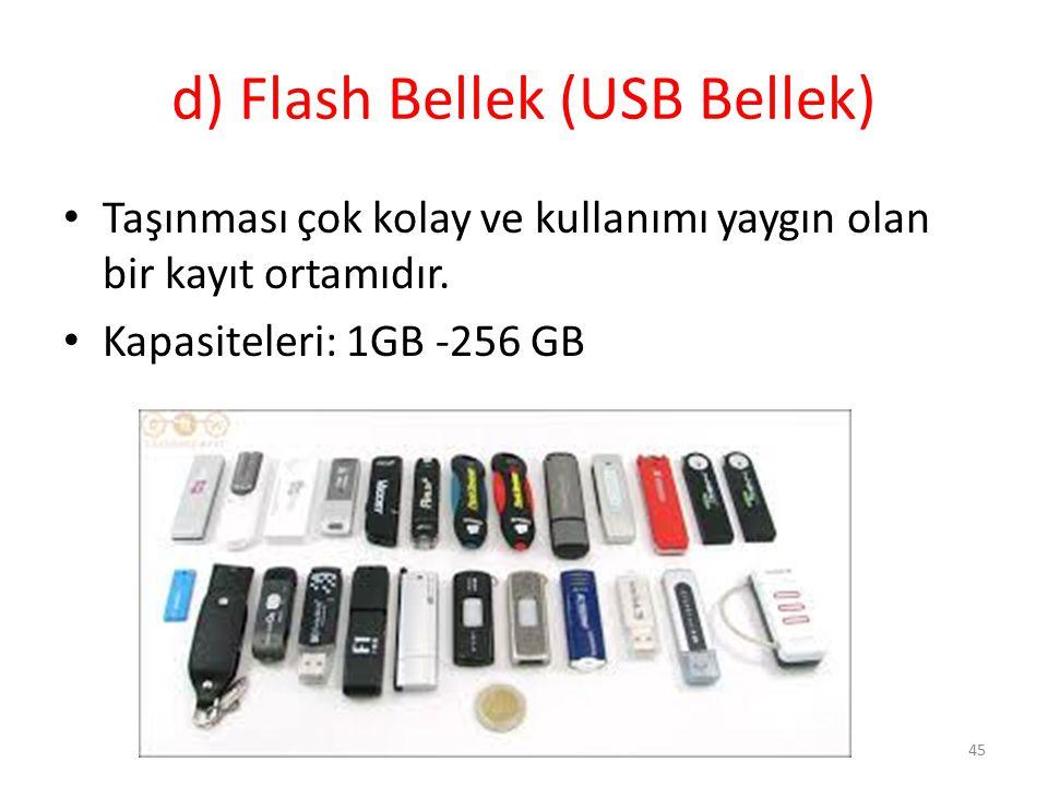 d) Flash Bellek (USB Bellek) Taşınması çok kolay ve kullanımı yaygın olan bir kayıt ortamıdır. Kapasiteleri: 1GB -256 GB 45