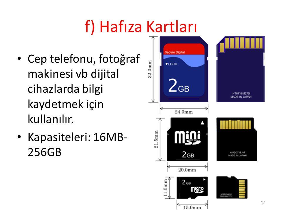 f) Hafıza Kartları Cep telefonu, fotoğraf makinesi vb dijital cihazlarda bilgi kaydetmek için kullanılır. Kapasiteleri: 16MB- 256GB 47