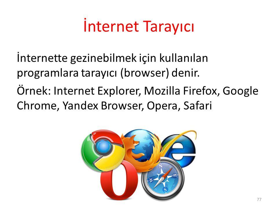 İnternet Tarayıcı İnternette gezinebilmek için kullanılan programlara tarayıcı (browser) denir. Örnek: Internet Explorer, Mozilla Firefox, Google Chro
