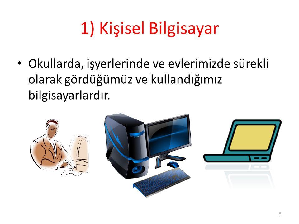 1) Kişisel Bilgisayar Okullarda, işyerlerinde ve evlerimizde sürekli olarak gördüğümüz ve kullandığımız bilgisayarlardır. 8