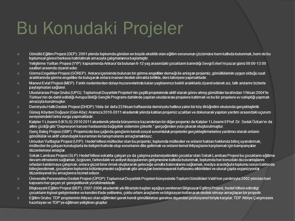 Bu Konudaki Projeler  Gönüllü Eğitim Projesi (GEP): 2001 yılında toplumda görülen en büyük eksiklik olan eğitim sorununun çözümüne hem katkıda bulunmak, hem de bu toplumsal görevi herkese hatırlatmak amacıyla çalışmalarına başlamıştır.