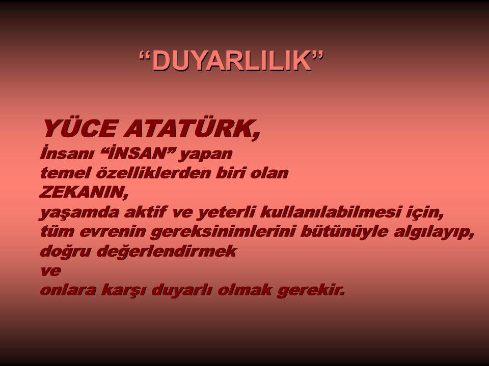ULU ÖNDER sen, Türk Ulusu'na duyarlı olmayı öğretmek konusunda da eşsiz bir rehbersin.