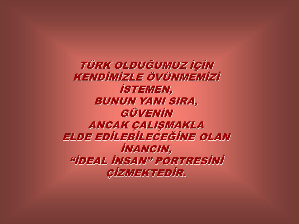 """TÜRK OLDUĞUMUZ İÇİN KENDİMİZLE ÖVÜNMEMİZİ İSTEMEN, BUNUN YANI SIRA, GÜVENİN ANCAK ÇALIŞMAKLA ELDE EDİLEBİLECEĞİNE OLAN İNANCIN, """"İDEAL İNSAN"""" PORTRESİ"""