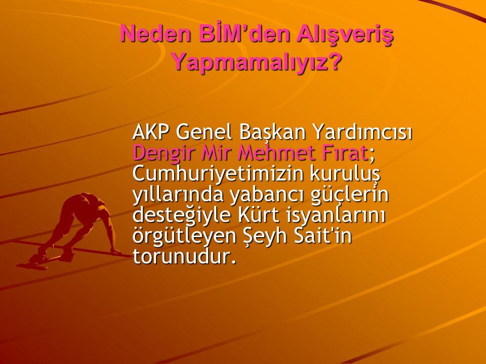 AKP Genel Başkan Yardımcısı Dengir Mir Mehmet Fırat; Cumhuriyetimizin kuruluş yıllarında yabancı güçlerin desteğiyle Kürt isyanlarını örgütleyen Şeyh