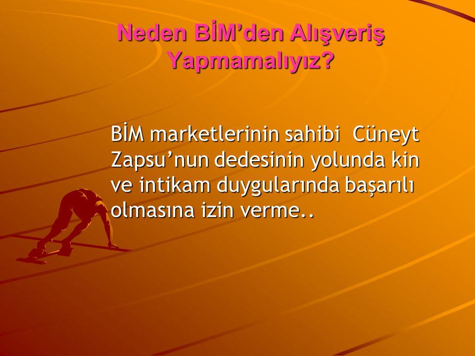 BİM marketlerinin sahibi Cüneyt Zapsu'nun dedesinin yolunda kin ve intikam duygularında başarılı olmasına izin verme.. BİM marketlerinin sahibi Cüneyt