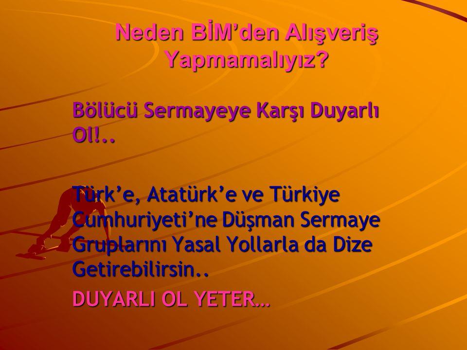Bölücü Sermayeye Karşı Duyarlı Ol!.. Türk'e, Atatürk'e ve Türkiye Cumhuriyeti'ne Düşman Sermaye Gruplarını Yasal Yollarla da Dize Getirebilirsin.. DUY