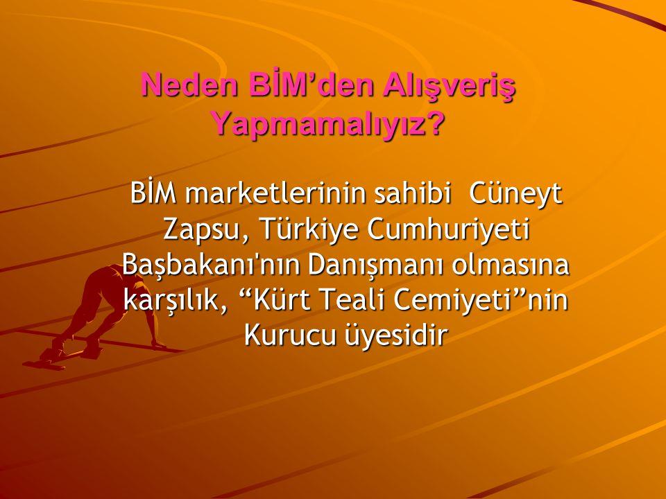 """Neden BİM'den Alışveriş Yapmamalıyız? BİM marketlerinin sahibi Cüneyt Zapsu, Türkiye Cumhuriyeti Başbakanı'nın Danışmanı olmasına karşılık, """"Kürt Teal"""