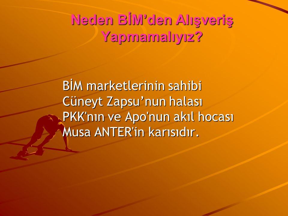 BİM marketlerinin sahibi Cüneyt Zapsu'nun halası PKK'nın ve Apo'nun akıl hocası Musa ANTER'in karısıdır. Neden BİM'den Alışveriş Yapmamalıyız?