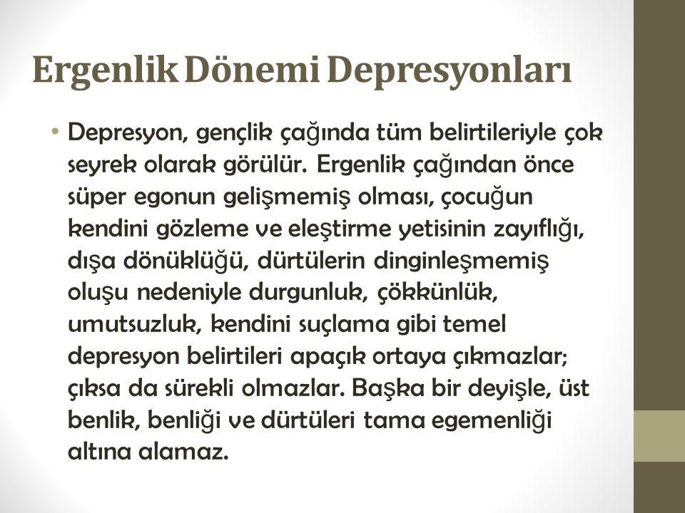 Ergenlik Dönemi Depresyonları Depresyon, gençlik ça ğ ında tüm belirtileriyle çok seyrek olarak görülür. Ergenlik ça ğ ından önce süper egonun geli ş