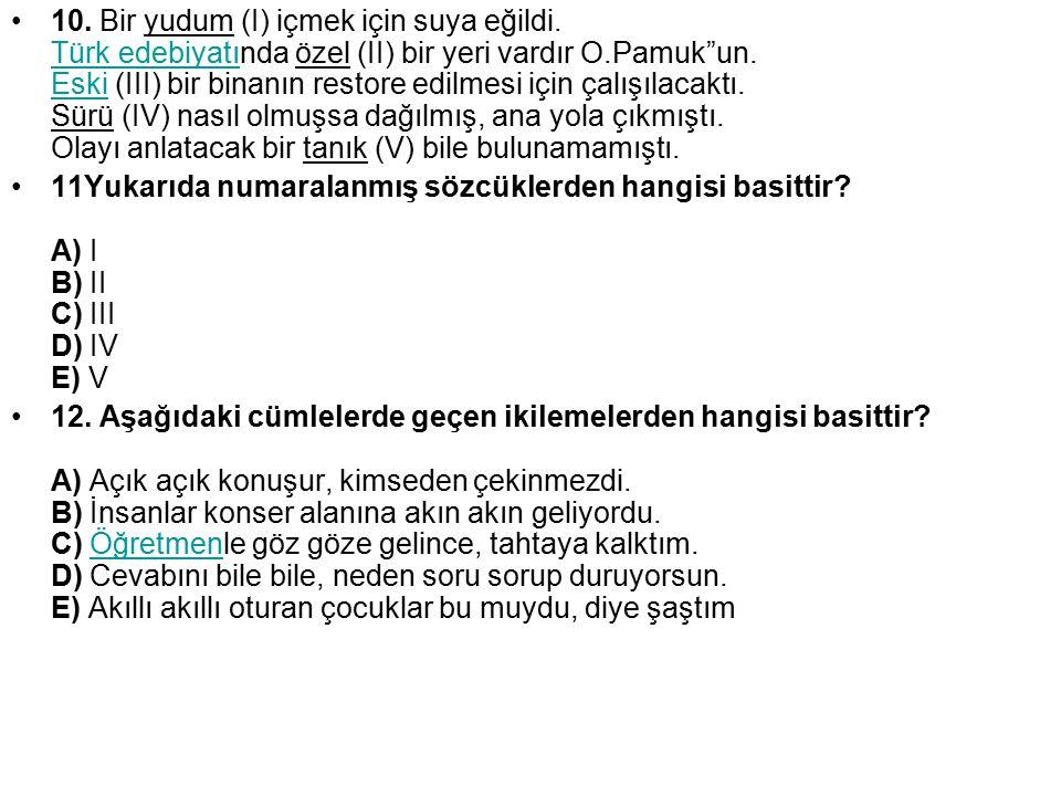 """10. Bir yudum (I) içmek için suya eğildi. Türk edebiyatında özel (II) bir yeri vardır O.Pamuk""""un. Eski (III) bir binanın restore edilmesi için çalışıl"""