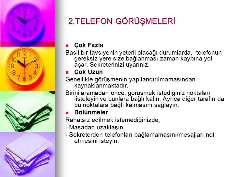 2.TELEFON GÖRÜŞMELERİ Çok Fazla Çok Fazla Basit bir tavsiyenin yeterli olacağı durumlarda, telefonun gereksiz yere size bağlanması zaman kaybına yol açar.