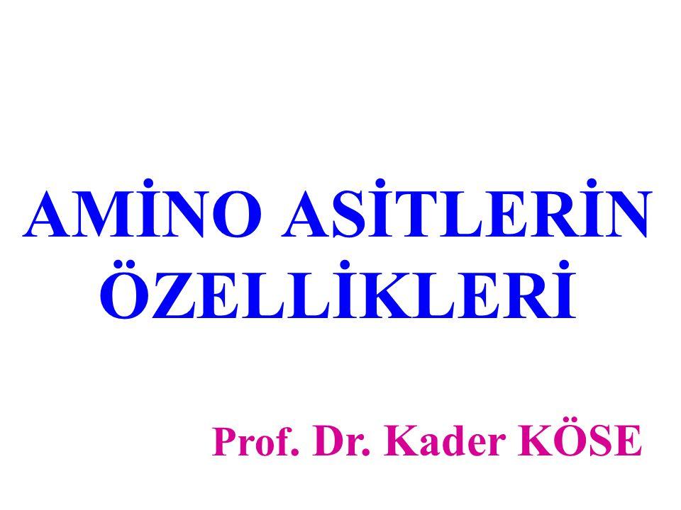 AMİNO ASİTLERİN ÖZELLİKLERİ Prof. Dr. Kader KÖSE