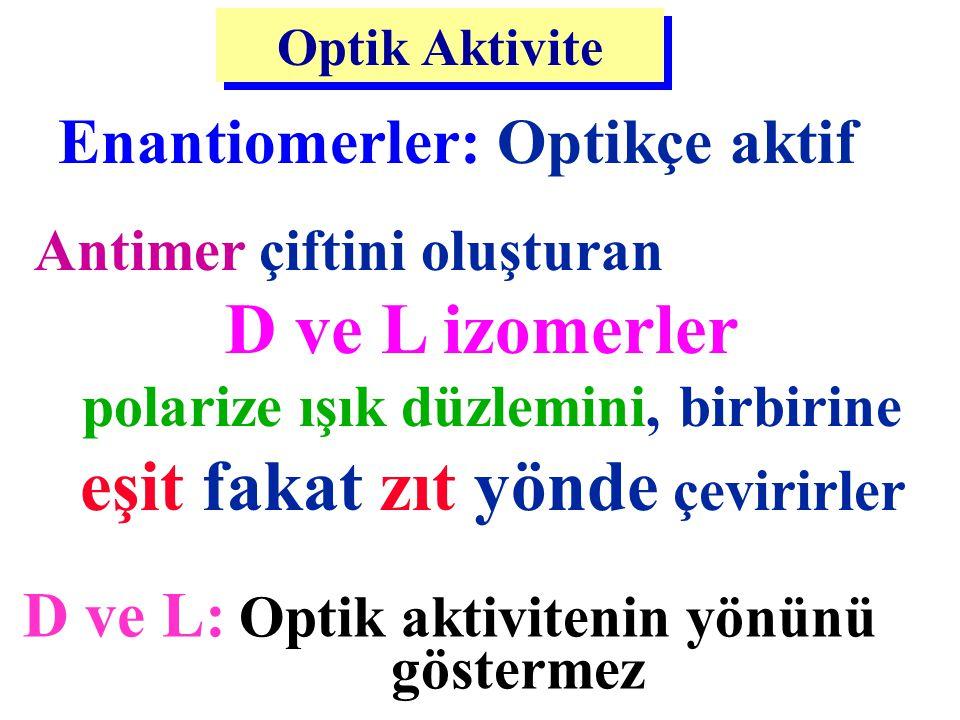 Antimer çiftini oluşturan D ve L izomerler polarize ışık düzlemini, birbirine eşit fakat zıt yönde çevirirler Optik Aktivite D ve L: Optik aktivitenin