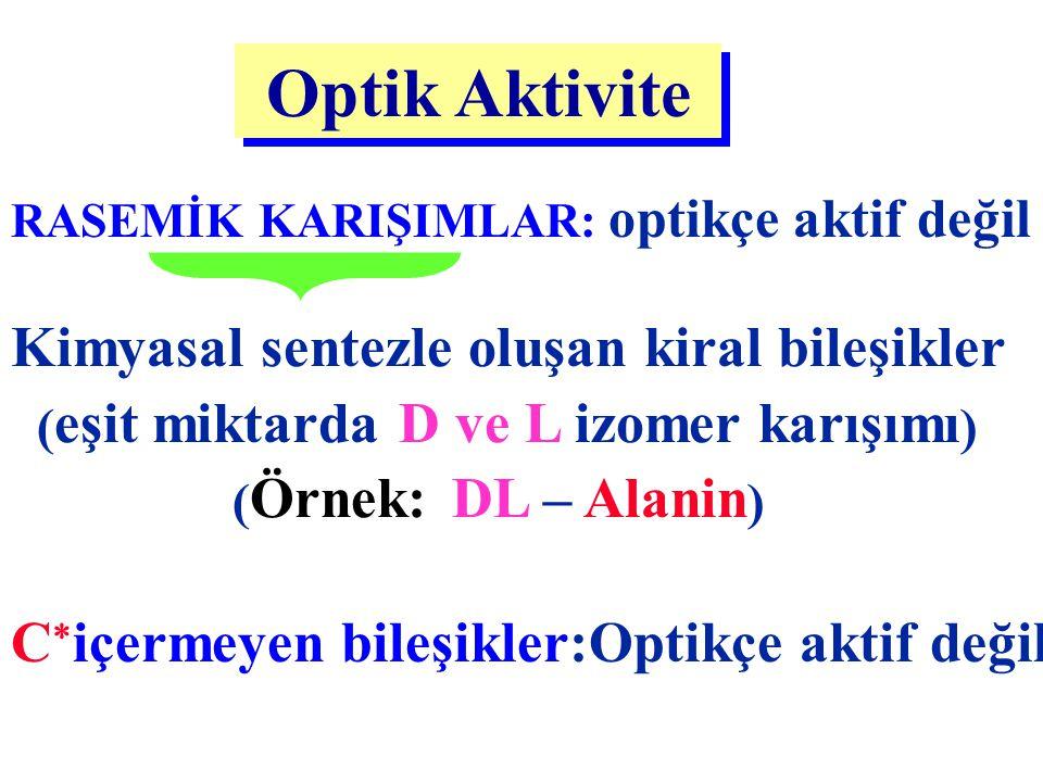 Optik Aktivite RASEMİK KARIŞIMLAR: optikçe aktif değil Kimyasal sentezle oluşan kiral bileşikler ( eşit miktarda D ve L izomer karışımı ) ( Örnek: DL