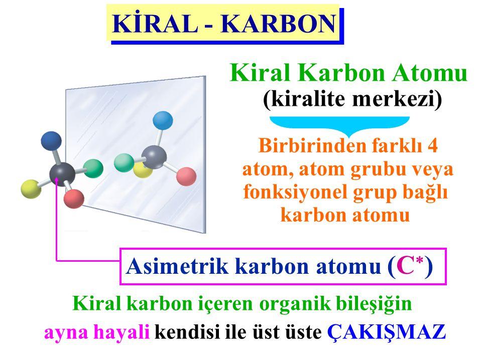 Birbirinden farklı 4 atom, atom grubu veya fonksiyonel grup bağlı karbon atomu Kiral karbon içeren organik bileşiğin ayna hayali kendisi ile üst üste
