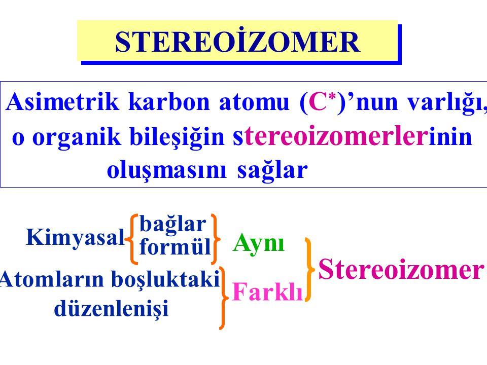 STEREOİZOMER Kimyasal bağlar formül Aynı Stereoizomer Atomların boşluktaki düzenlenişi Farklı Asimetrik karbon atomu (C  )'nun varlığı, o organik bil