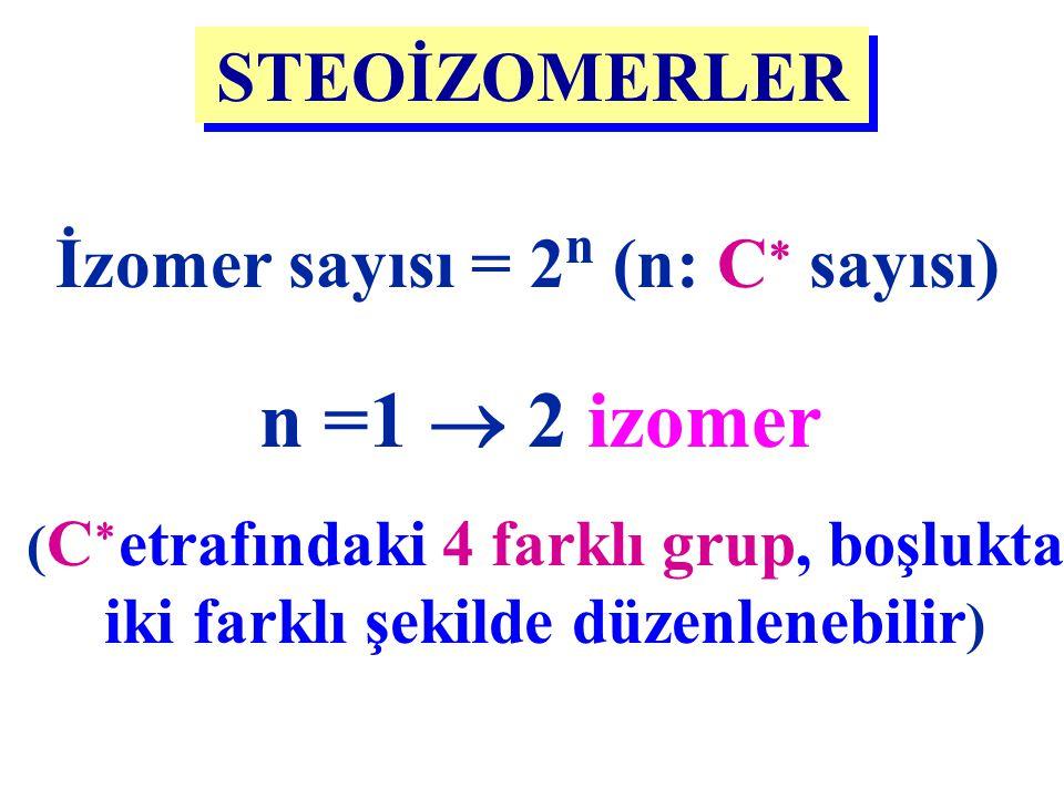 STEOİZOMERLER İzomer sayısı = 2 n (n: C  sayısı) ( C  etrafındaki 4 farklı grup, boşlukta iki farklı şekilde düzenlenebilir ) n =1  2 izomer