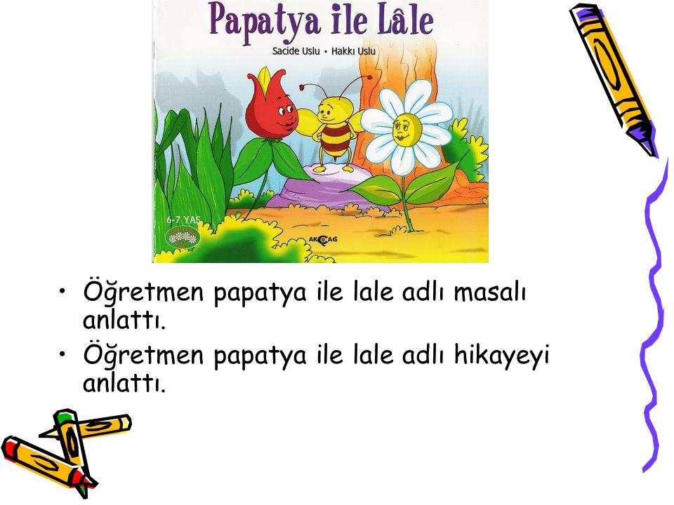 Öğretmen papatya ile lale adlı masalı anlattı. Öğretmen papatya ile lale adlı hikayeyi anlattı.