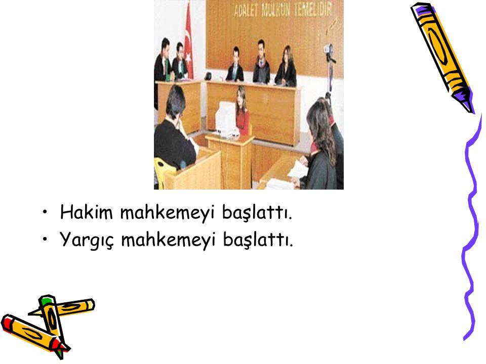 Hakim mahkemeyi başlattı. Yargıç mahkemeyi başlattı.