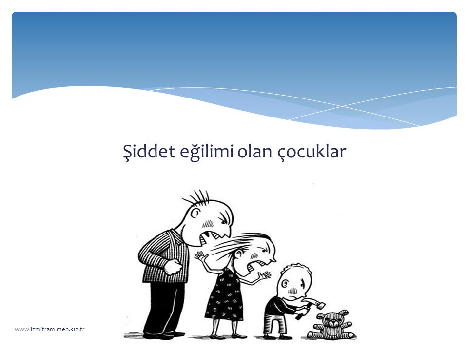 Şiddet eğilimi olan çocuklar www.izmitram.meb.k12.tr