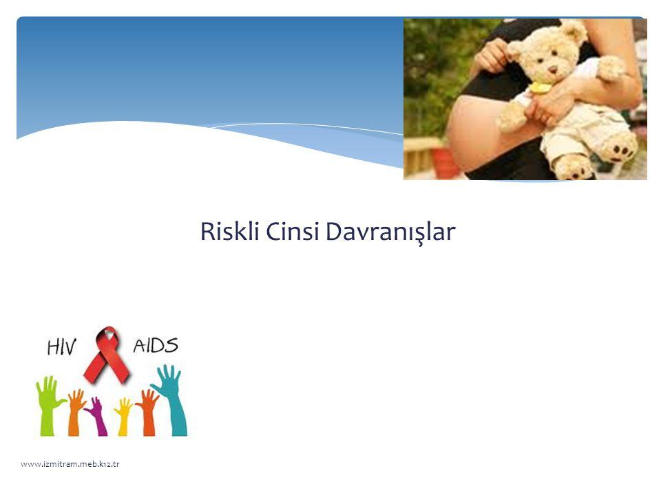 Riskli Cinsi Davranışlar www.izmitram.meb.k12.tr