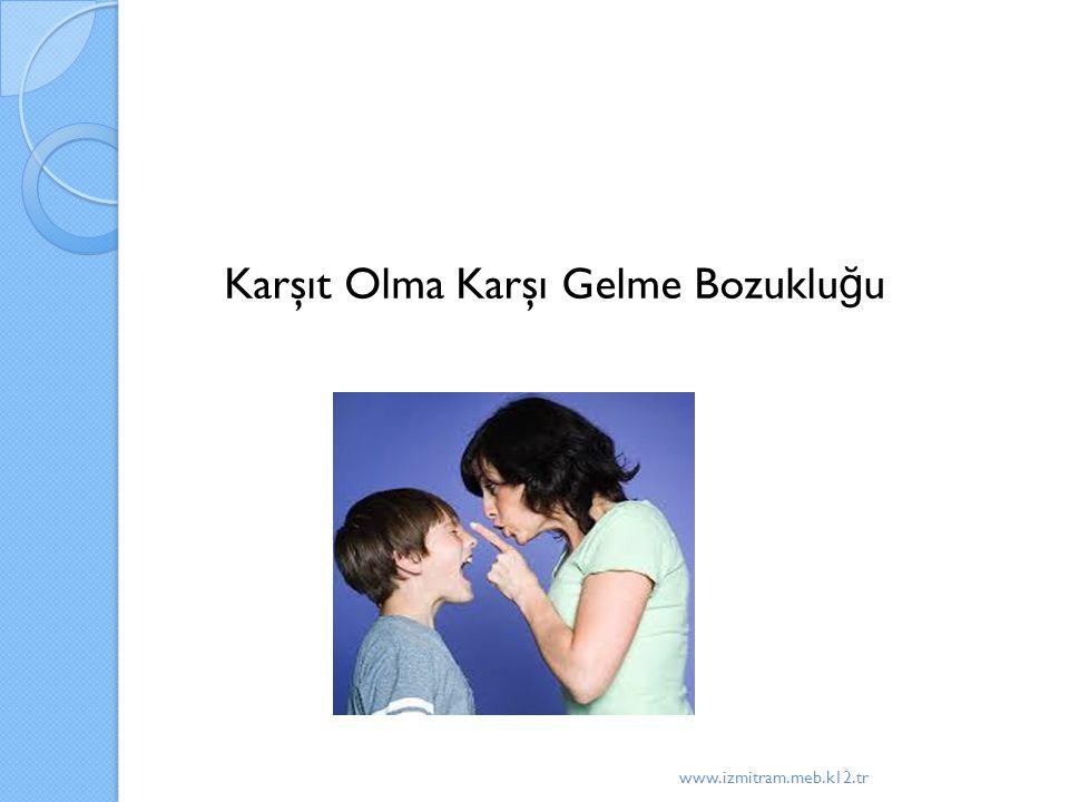 Karşıt Olma Karşı Gelme Bozuklu ğ u www.izmitram.meb.k12.tr
