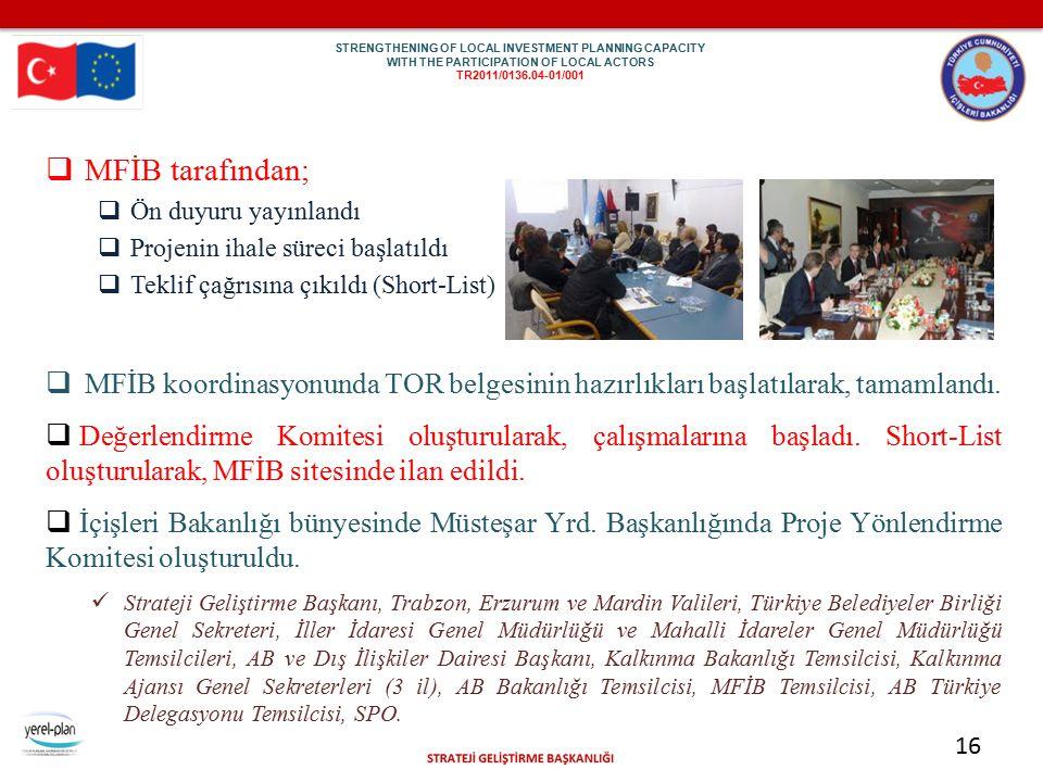 16  MFİB tarafından;  Ön duyuru yayınlandı  Projenin ihale süreci başlatıldı  Teklif çağrısına çıkıldı (Short-List)  MFİB koordinasyonunda TOR be