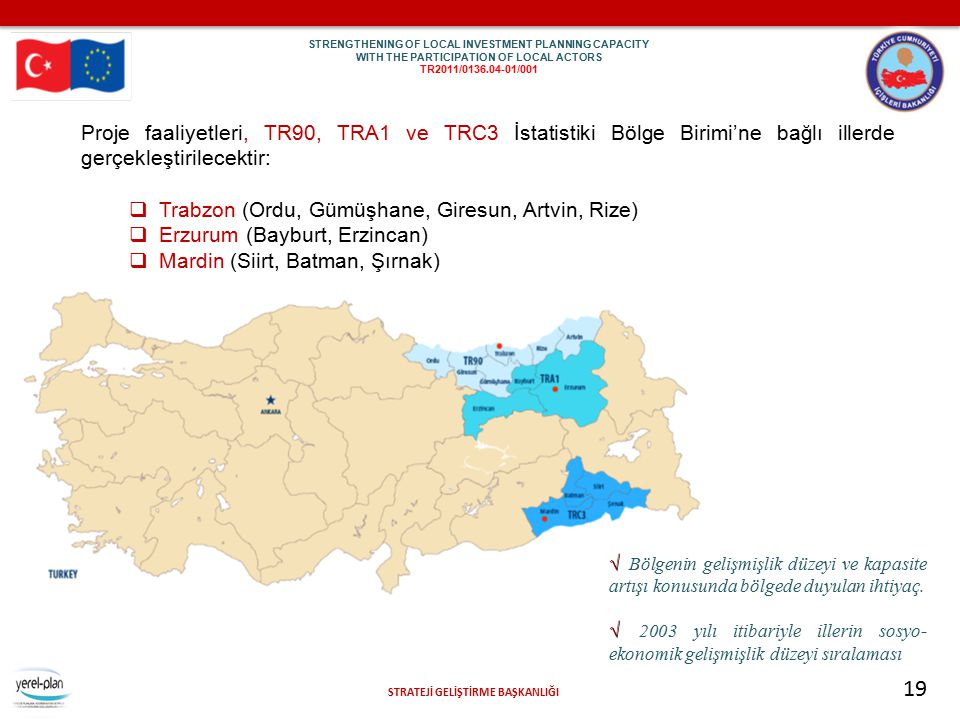 STRATEJİ GELİŞTİRME BAŞKANLIĞI 19 Proje faaliyetleri, TR90, TRA1 ve TRC3 İstatistiki Bölge Birimi'ne bağlı illerde gerçekleştirilecektir:  Trabzon (O