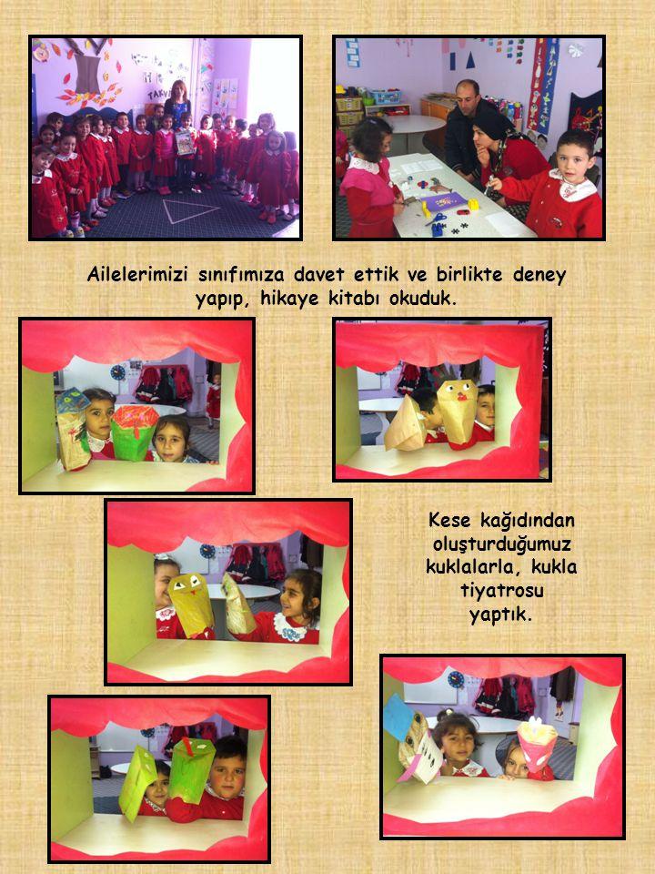 Ailelerimizi sınıfımıza davet ettik ve birlikte deney yapıp, hikaye kitabı okuduk. Kese kağıdından oluşturduğumuz kuklalarla, kukla tiyatrosu yaptık.