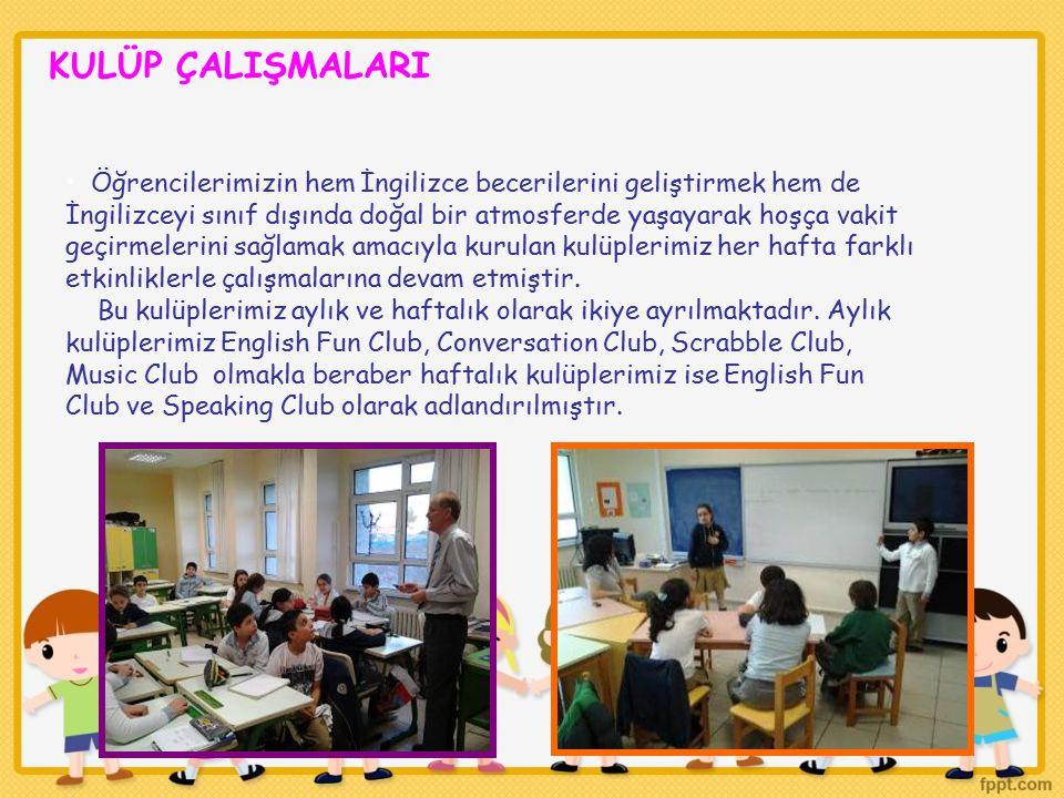 KULÜP ÇALIŞMALARI Öğrencilerimizin hem İngilizce becerilerini geliştirmek hem de İngilizceyi sınıf dışında doğal bir atmosferde yaşayarak hoşça vakit