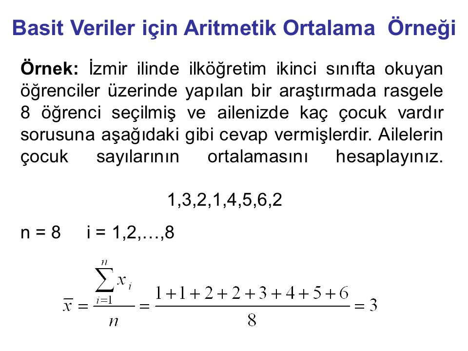 Örnek: İzmir ilinde ilköğretim ikinci sınıfta okuyan öğrenciler üzerinde yapılan bir araştırmada rasgele 8 öğrenci seçilmiş ve ailenizde kaç çocuk vardır sorusuna aşağıdaki gibi cevap vermişlerdir.