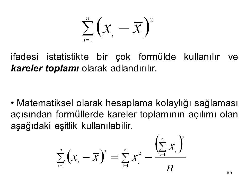 65 ifadesi istatistikte bir çok formülde kullanılır ve kareler toplamı olarak adlandırılır. Matematiksel olarak hesaplama kolaylığı sağlaması açısında