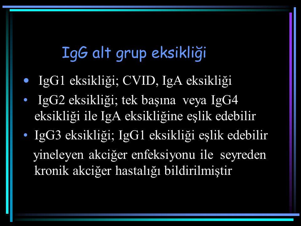 IgG alt grup eksikliği IgG1 eksikliği; CVID, IgA eksikliği IgG2 eksikliği; tek başına veya IgG4 eksikliği ile IgA eksikliğine eşlik edebilir IgG3 eksi