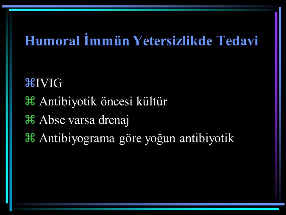 Humoral İmmün Yetersizlikde Tedavi zIVIG  Antibiyotik öncesi kültür  Abse varsa drenaj  Antibiyograma göre yoğun antibiyotik