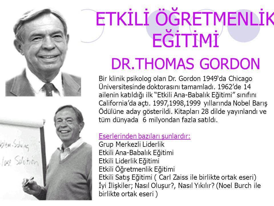 ETKİLİ ÖĞRETMENLİK EĞİTİMİ DR.THOMAS GORDON Bir klinik psikolog olan Dr.