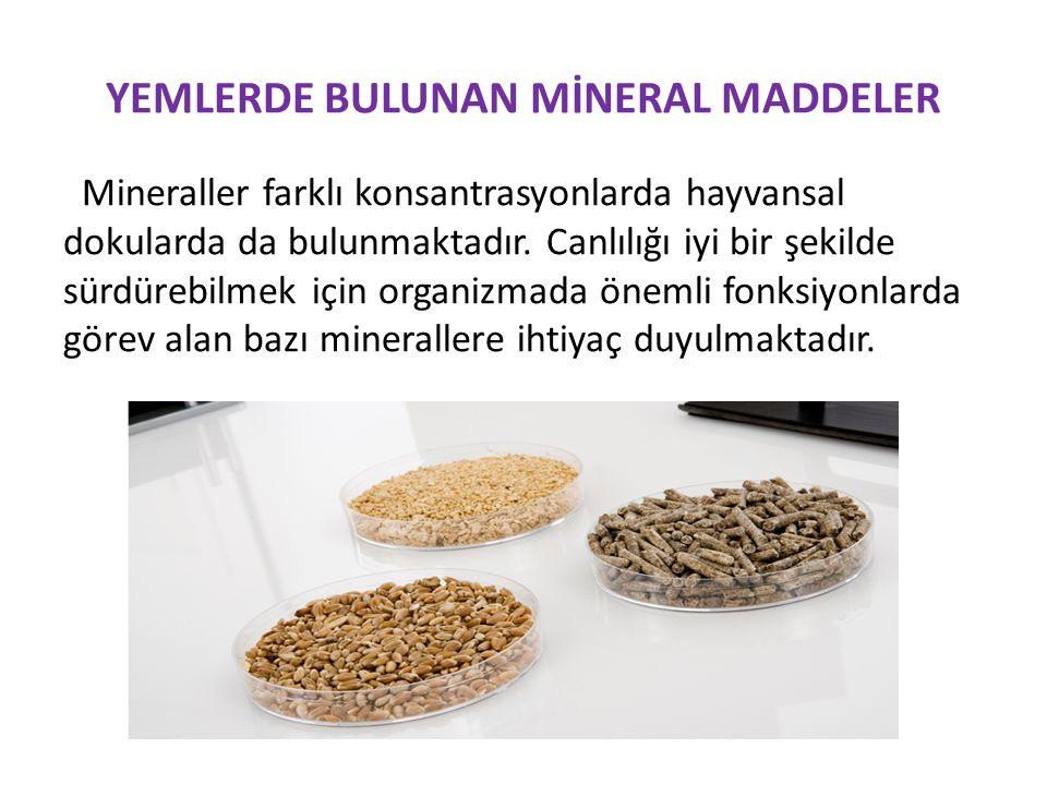 YEMLERDE BULUNAN MİNERAL MADDELER Mineraller farklı konsantrasyonlarda hayvansal dokularda da bulunmaktadır.