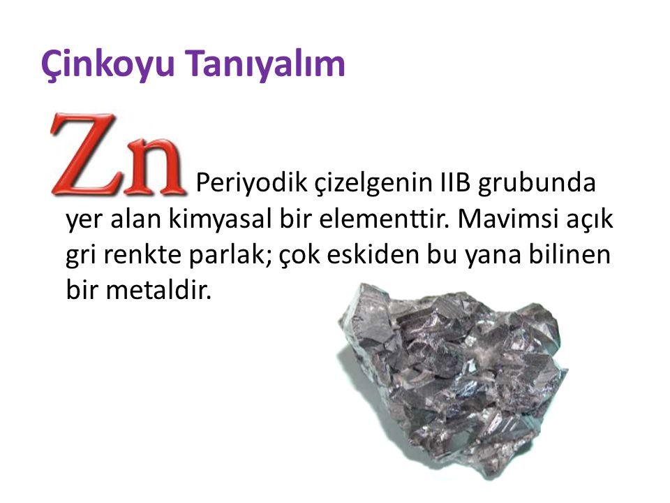 Çinkoyu Tanıyalım Periyodik çizelgenin IIB grubunda yer alan kimyasal bir elementtir.