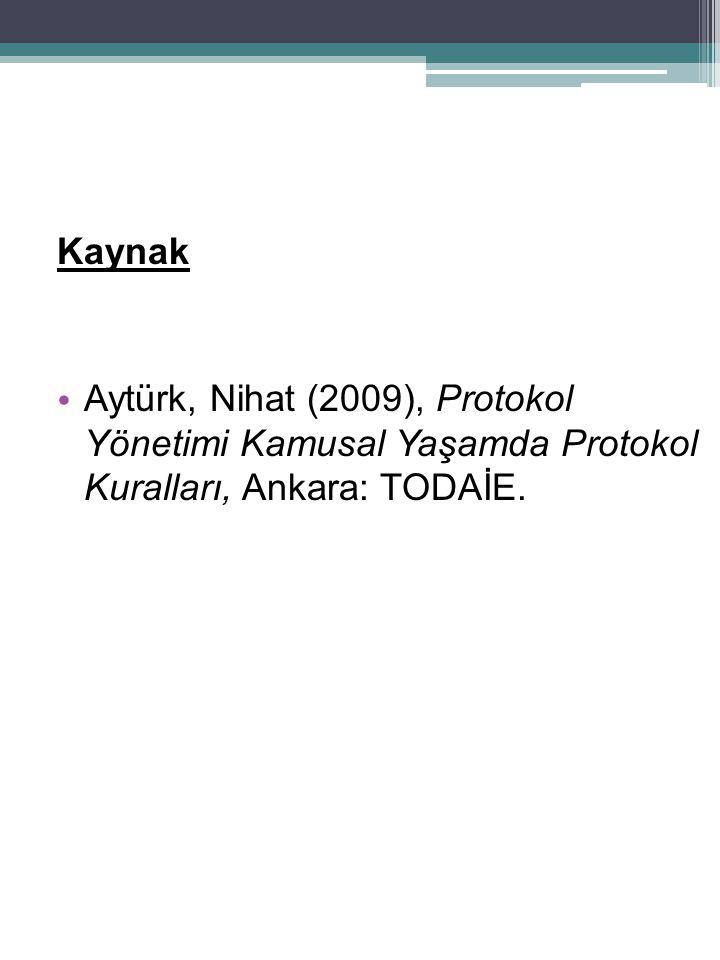 Kaynak Aytürk, Nihat (2009), Protokol Yönetimi Kamusal Yaşamda Protokol Kuralları, Ankara: TODAİE.