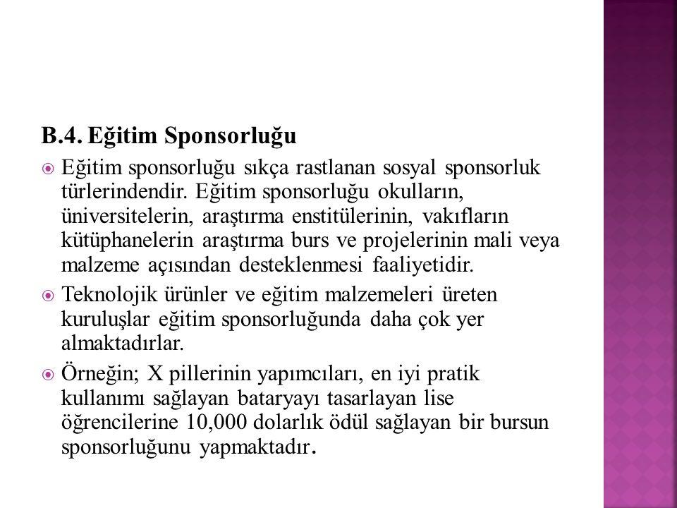 B.4. Eğitim Sponsorluğu  Eğitim sponsorluğu sıkça rastlanan sosyal sponsorluk türlerindendir. Eğitim sponsorluğu okulların, üniversitelerin, araştırm