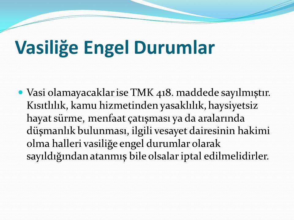 Vasiliğe Engel Durumlar Vasi olamayacaklar ise TMK 418. maddede sayılmıştır. Kısıtlılık, kamu hizmetinden yasaklılık, haysiyetsiz hayat sürme, menfaat
